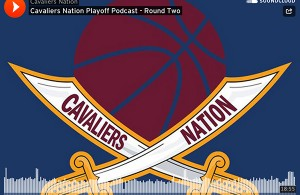 Cavaliers Nation Playoff Podcast: Round Two vs. Chicago